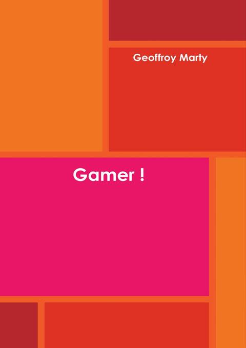 "Livre - Gamer ! ""Geoffroy Marty"""""